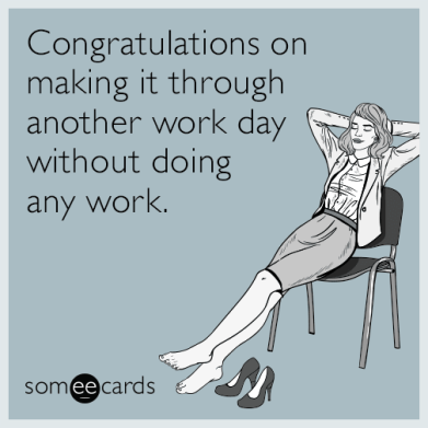congratulations-on-making-it-through-another-work-day-without-doing-any-work-H13.png
